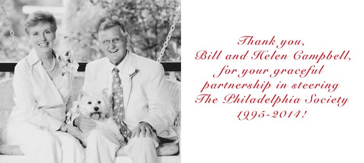Thank you, Bill and Helen Campbell, for your graceful partnership in steering The Philadelphia Society 1995-2014!